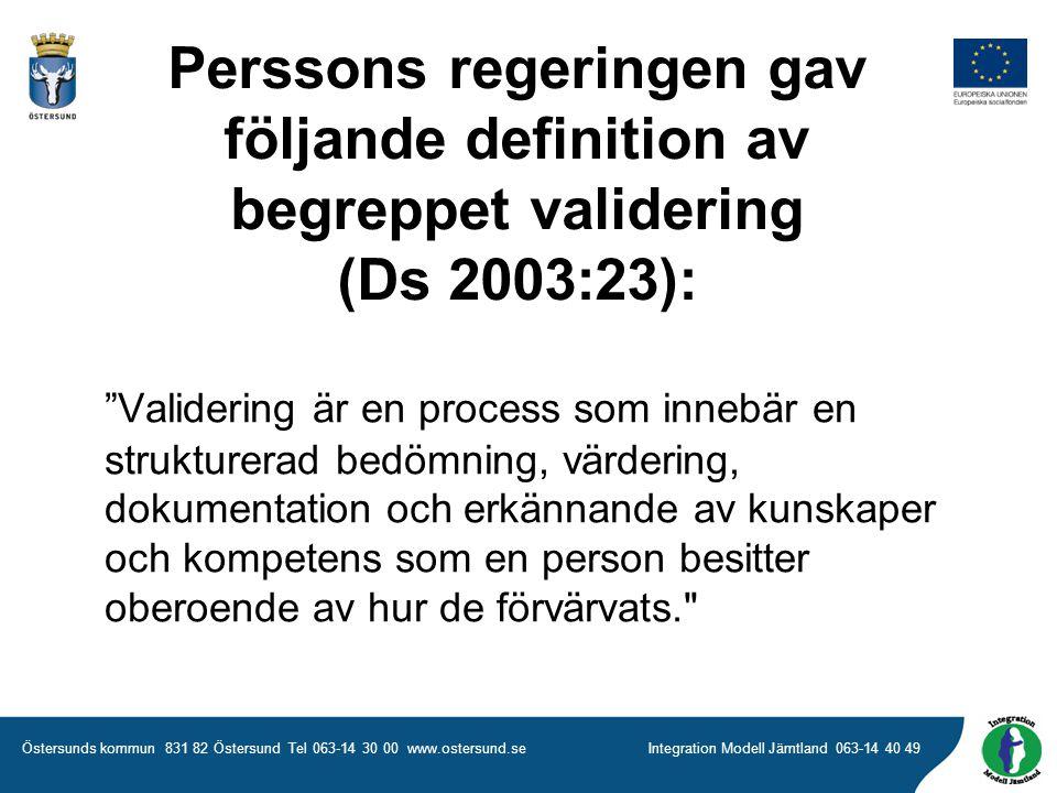 Perssons regeringen gav följande definition av begreppet validering (Ds 2003:23):