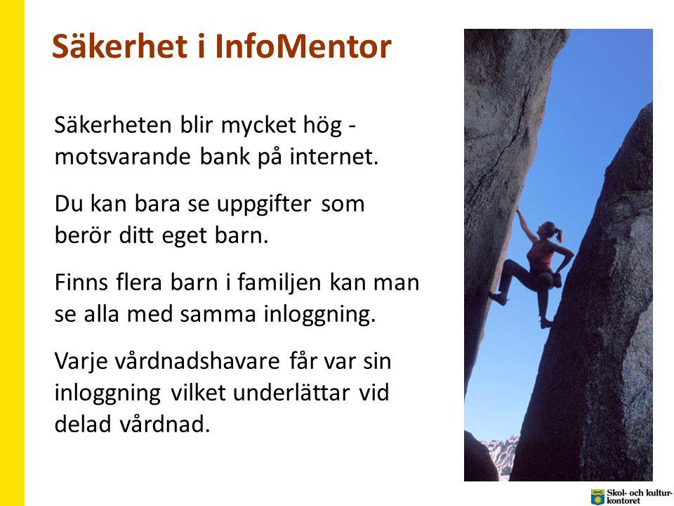 Säkerhet i InfoMentor Säkerheten blir mycket hög - motsvarande bank på internet. Du kan bara se uppgifter som berör ditt eget barn.
