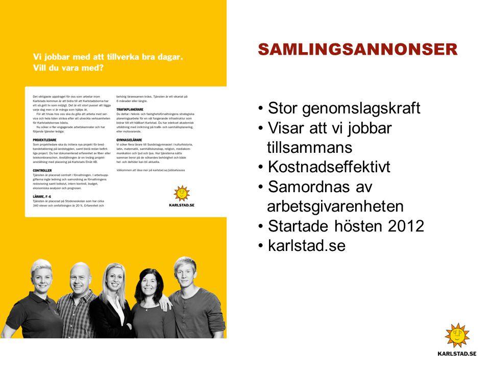 SAMLINGSANNONSER Stor genomslagskraft. Visar att vi jobbar tillsammans. Kostnadseffektivt. Samordnas av arbetsgivarenheten.