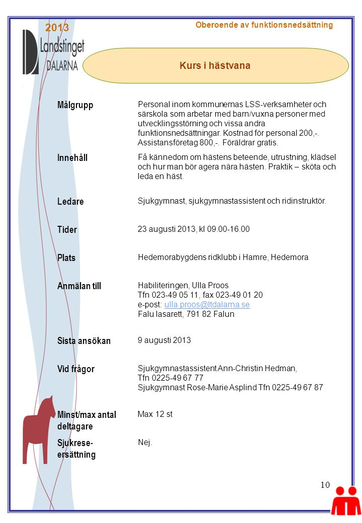 2013 Målgrupp Kurs i hästvana Innehåll Ledare Tider Plats Anmälan till