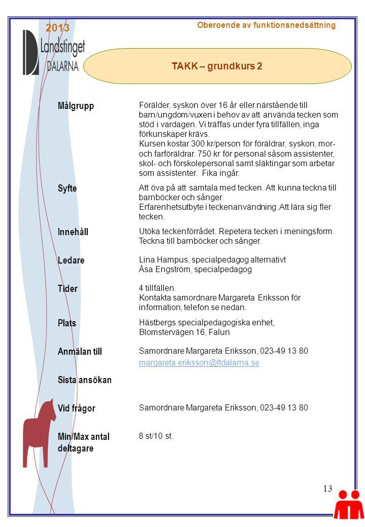 2013 Målgrupp TAKK – grundkurs 2 Syfte Innehåll Ledare Tider Plats