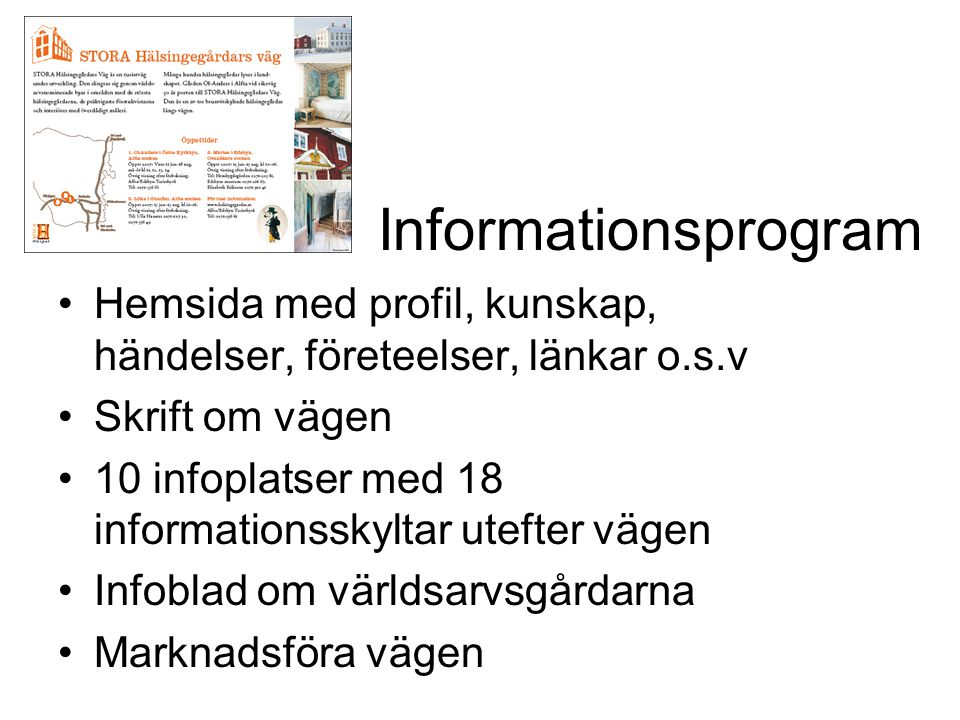 Informationsprogram Hemsida med profil, kunskap, händelser, företeelser, länkar o.s.v. Skrift om vägen.