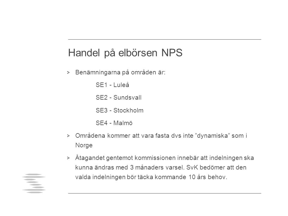 Handel på elbörsen NPS Benämningarna på områden är: SE1 - Luleå