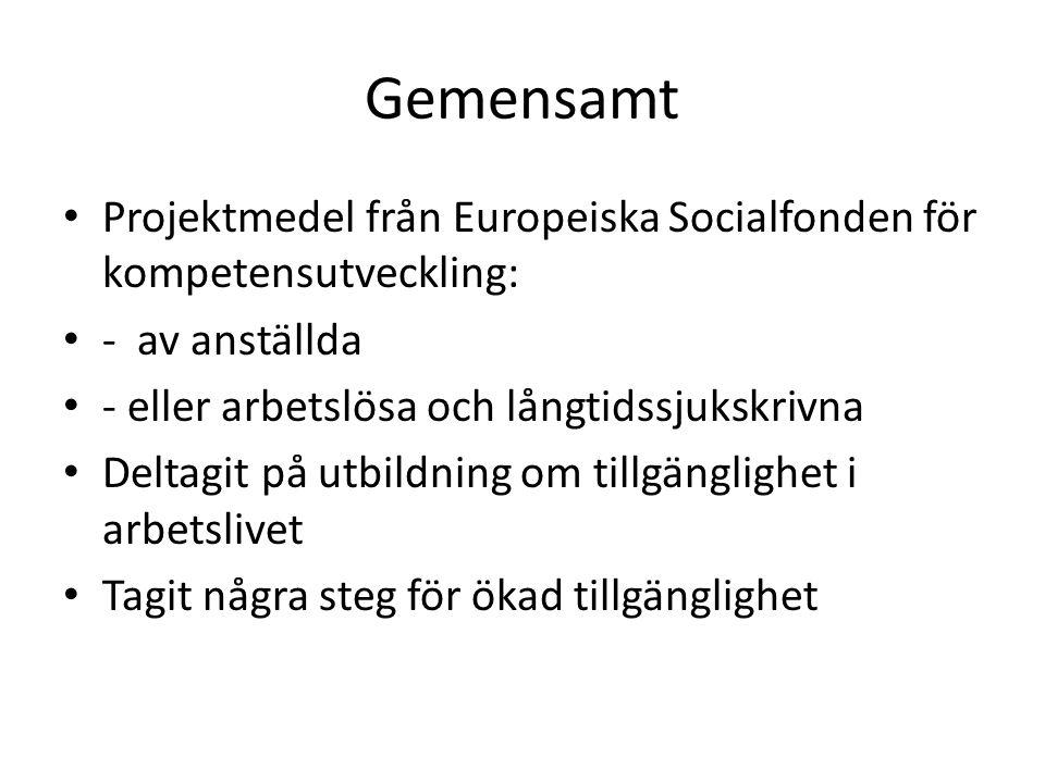 Gemensamt Projektmedel från Europeiska Socialfonden för kompetensutveckling: - av anställda. - eller arbetslösa och långtidssjukskrivna.