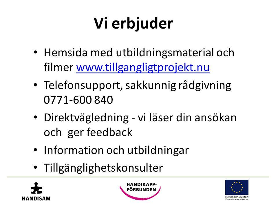 Vi erbjuder Hemsida med utbildningsmaterial och filmer www.tillgangligtprojekt.nu. Telefonsupport, sakkunnig rådgivning 0771-600 840.