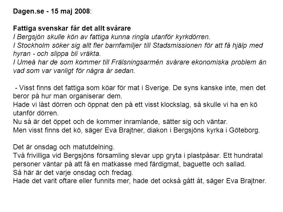 Dagen.se - 15 maj 2008: Fattiga svenskar får det allt svårare I Bergsjön skulle kön av fattiga kunna ringla utanför kyrkdörren.