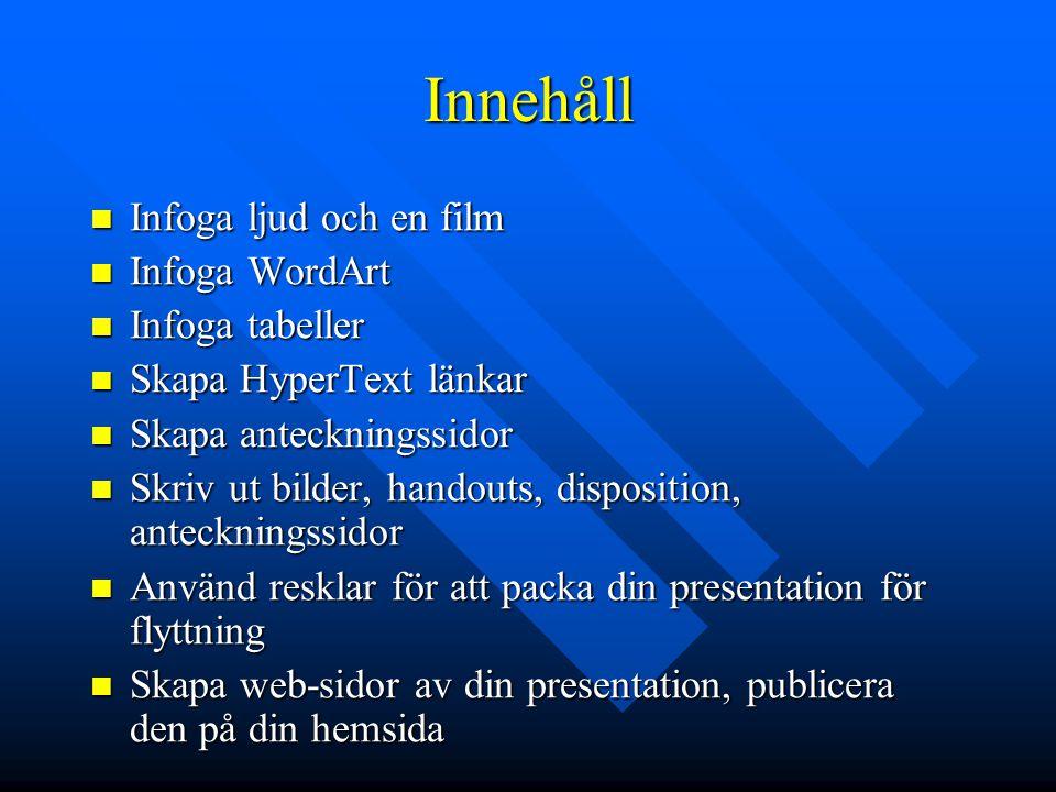 Innehåll Infoga ljud och en film Infoga WordArt Infoga tabeller