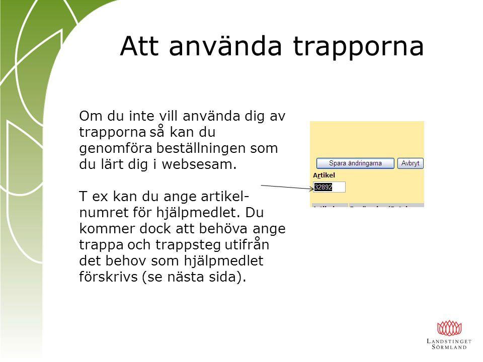 Att använda trapporna Om du inte vill använda dig av trapporna så kan du genomföra beställningen som du lärt dig i websesam.