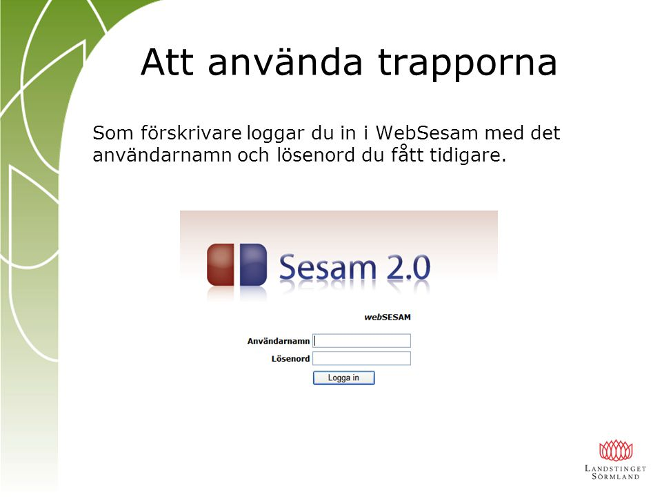 Att använda trapporna Som förskrivare loggar du in i WebSesam med det användarnamn och lösenord du fått tidigare.