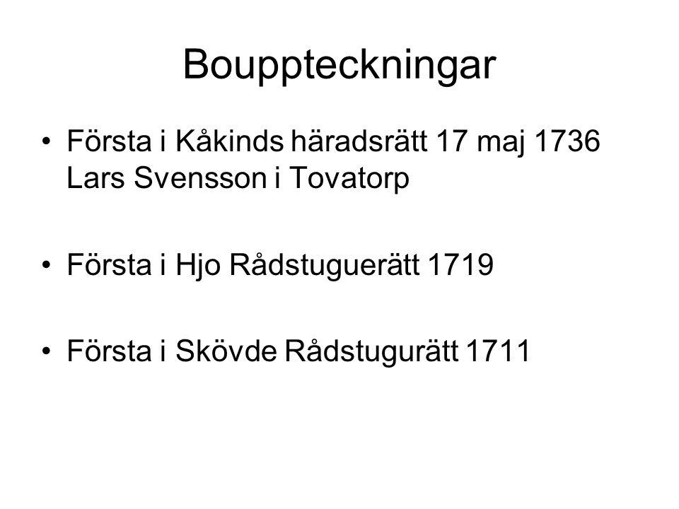 Bouppteckningar Första i Kåkinds häradsrätt 17 maj 1736 Lars Svensson i Tovatorp. Första i Hjo Rådstuguerätt 1719.
