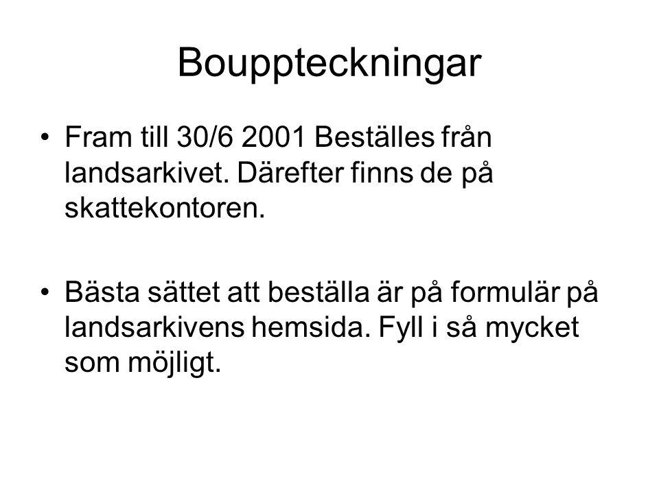 Bouppteckningar Fram till 30/6 2001 Beställes från landsarkivet. Därefter finns de på skattekontoren.