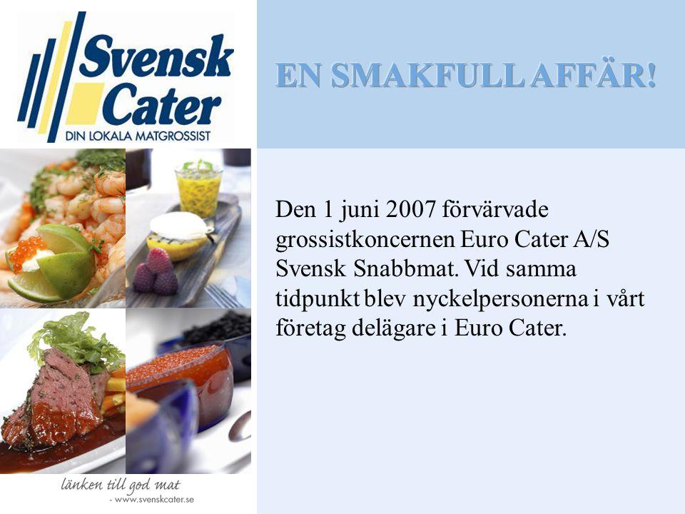 EN SMAKFULL AFFÄR! Den 1 juni 2007 förvärvade grossistkoncernen Euro Cater A/S Svensk Snabbmat. Vid samma.