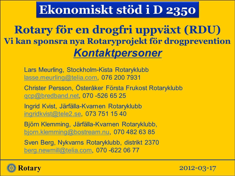 Ekonomiskt stöd i D 2350 Rotary för en drogfri uppväxt (RDU) Vi kan sponsra nya Rotaryprojekt för drogprevention Kontaktpersoner.