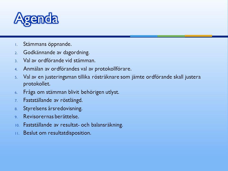 Agenda Stämmans öppnande. Godkännande av dagordning.