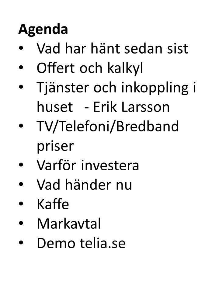 Agenda Vad har hänt sedan sist. Offert och kalkyl. Tjänster och inkoppling i huset - Erik Larsson.