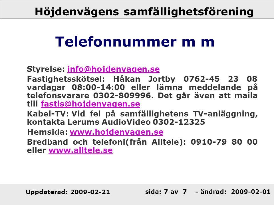Telefonnummer m m Styrelse: info@hojdenvagen.se.