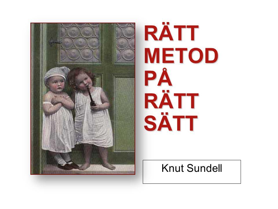 RÄTT METOD PÅ RÄTT SÄTT Knut Sundell