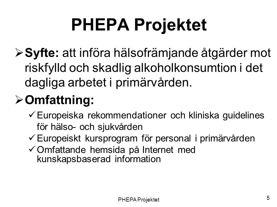 PHEPA Projektet Syfte: att införa hälsofrämjande åtgärder mot riskfylld och skadlig alkoholkonsumtion i det dagliga arbetet i primärvården.