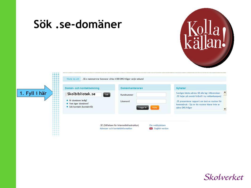 Sök .se-domäner 1. Fyll i här Skolbibliotek.se