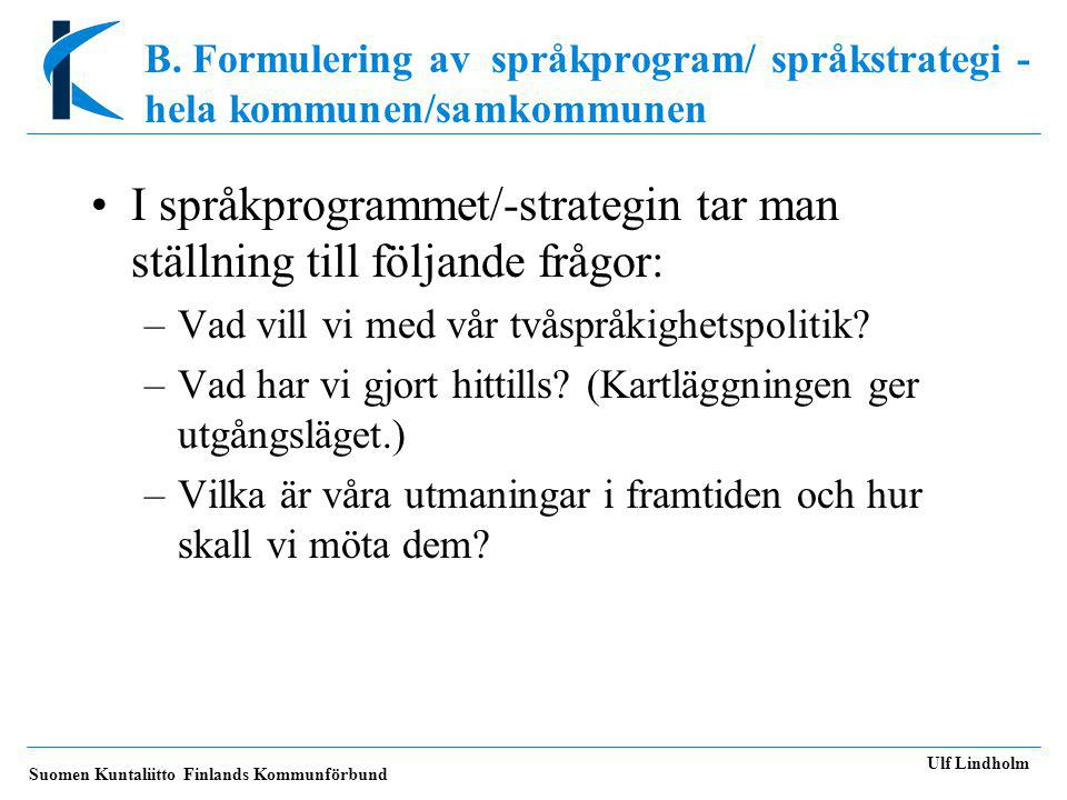 I språkprogrammet/-strategin tar man ställning till följande frågor: