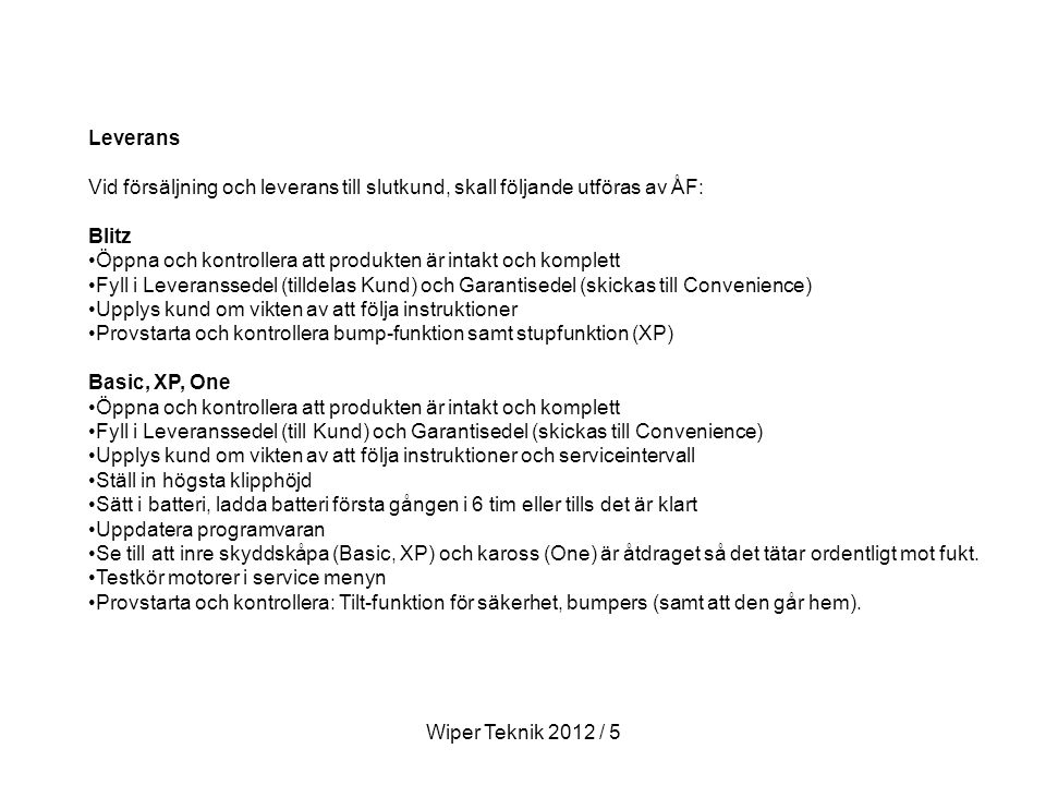 Leverans Vid försäljning och leverans till slutkund, skall följande utföras av ÅF: Blitz.