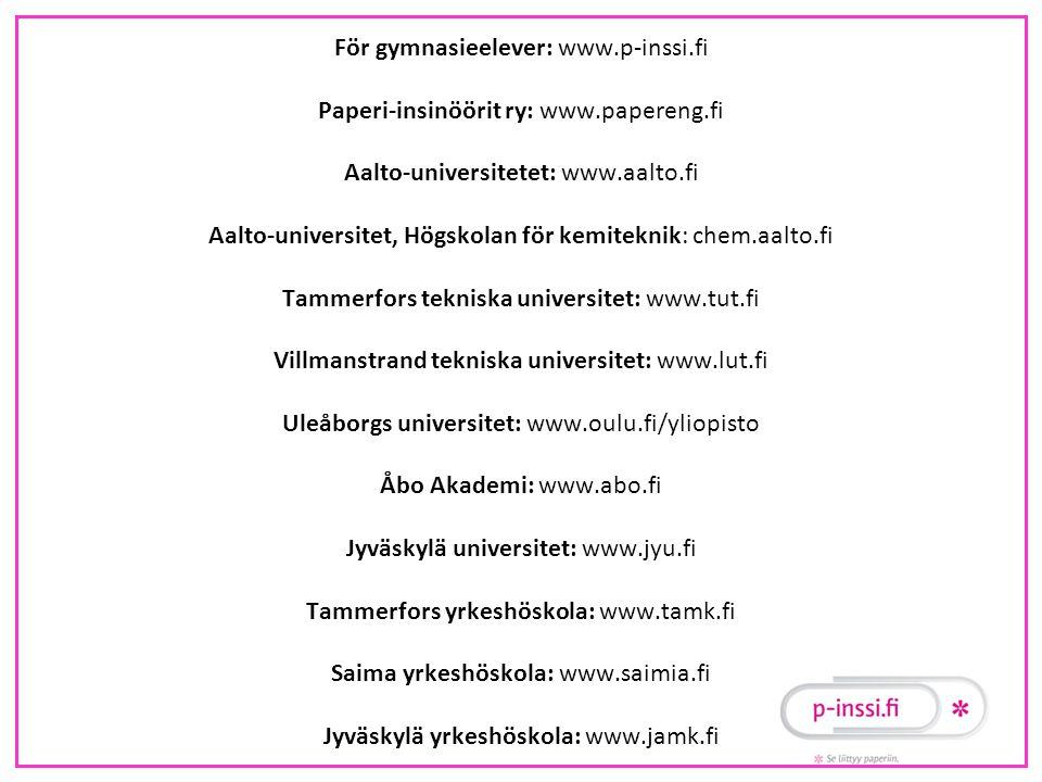 För gymnasieelever: www. p-inssi. fi Paperi-insinöörit ry: www