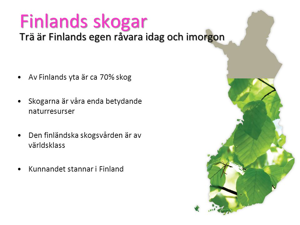 Finlands skogar Trä är Finlands egen råvara idag och imorgon