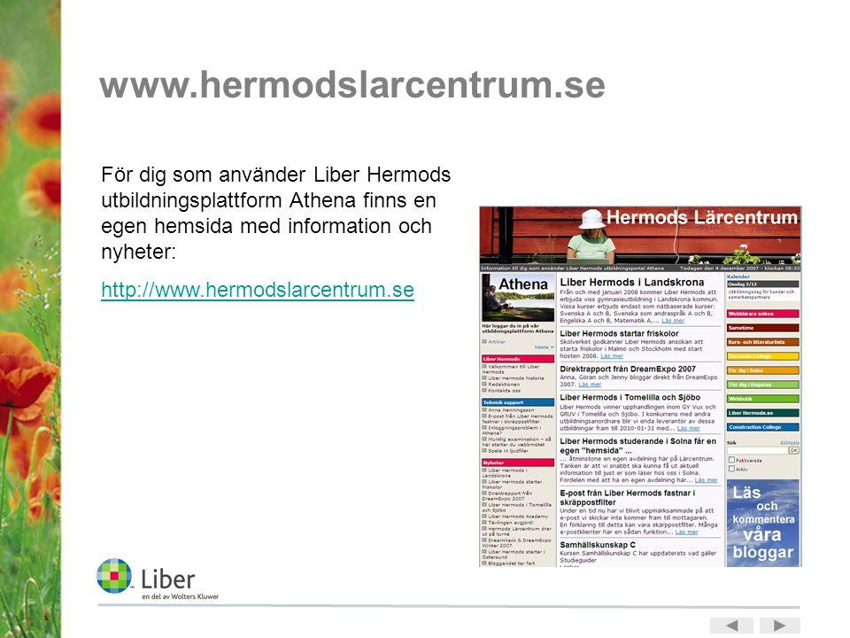 www.hermodslarcentrum.se För dig som använder Liber Hermods utbildningsplattform Athena finns en egen hemsida med information och nyheter: