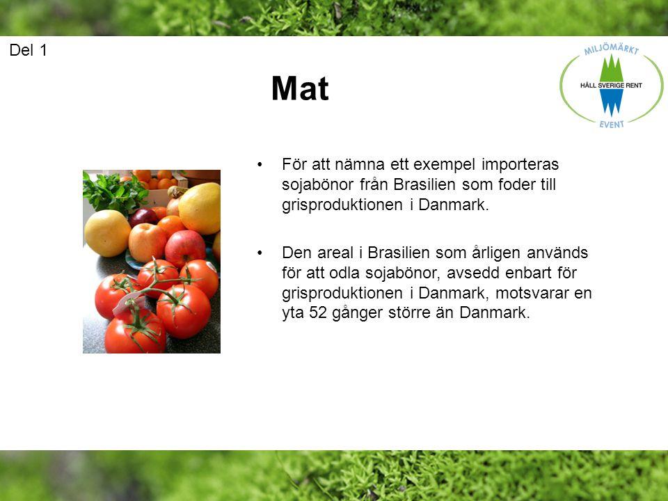 Del 1 Mat. För att nämna ett exempel importeras sojabönor från Brasilien som foder till grisproduktionen i Danmark.