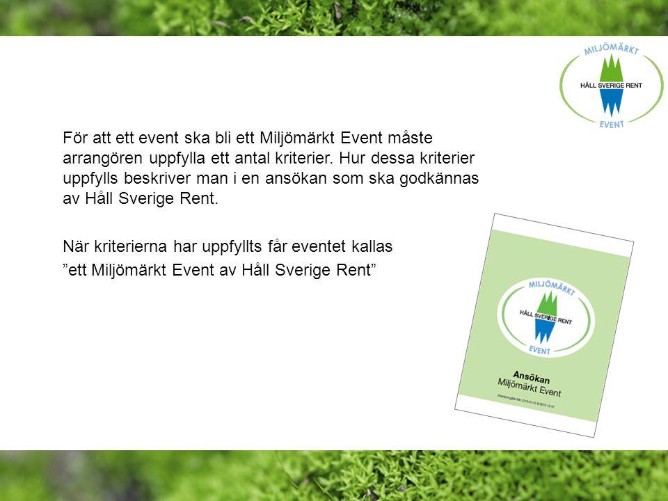 För att ett event ska bli ett Miljömärkt Event måste arrangören uppfylla ett antal kriterier. Hur dessa kriterier uppfylls beskriver man i en ansökan som ska godkännas av Håll Sverige Rent.