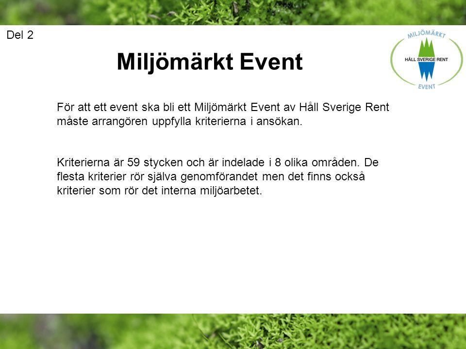 Del 2 Miljömärkt Event. För att ett event ska bli ett Miljömärkt Event av Håll Sverige Rent måste arrangören uppfylla kriterierna i ansökan.