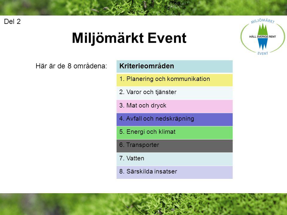 Miljömärkt Event Del 2 Kriterieområden Här är de 8 områdena: