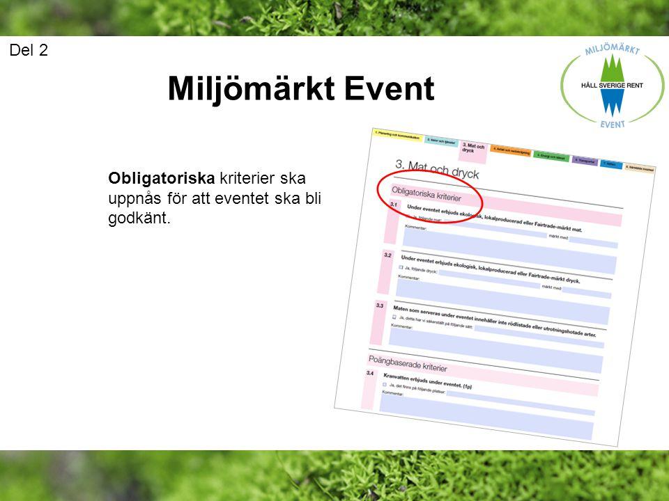 Del 2 Miljömärkt Event Obligatoriska kriterier ska uppnås för att eventet ska bli godkänt.