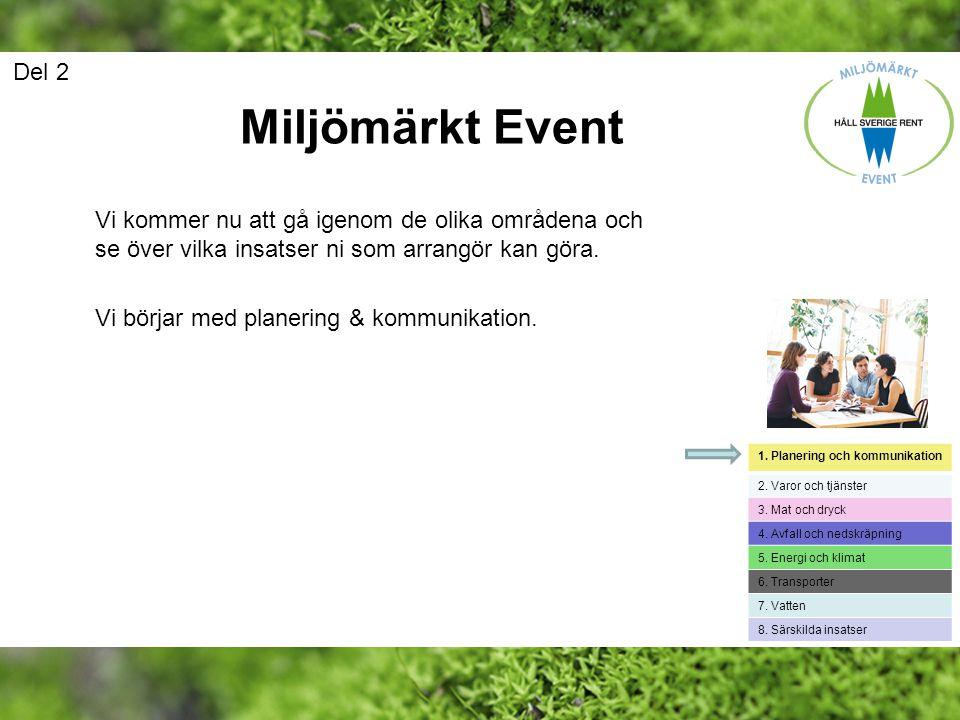 Del 2 Miljömärkt Event. Vi kommer nu att gå igenom de olika områdena och se över vilka insatser ni som arrangör kan göra.