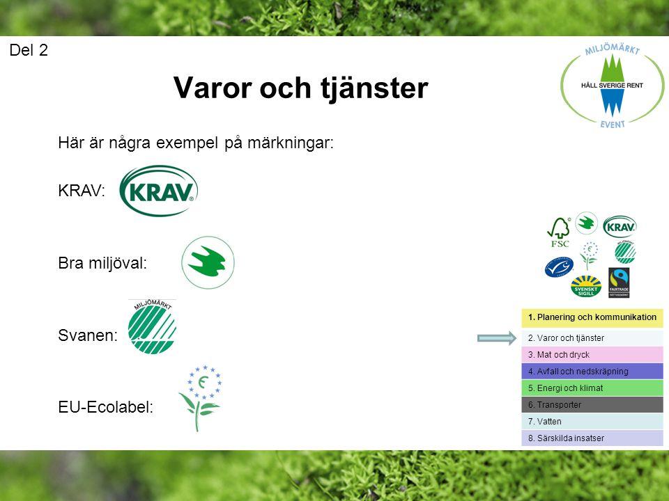 Varor och tjänster Del 2 Här är några exempel på märkningar: KRAV: