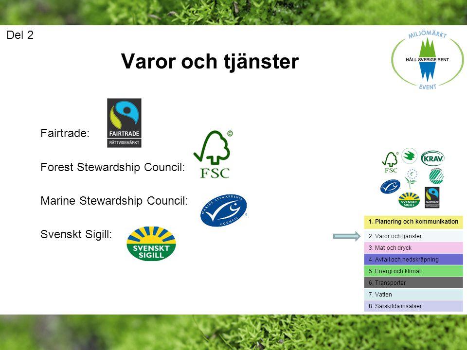 Varor och tjänster Del 2 Fairtrade: Forest Stewardship Council: