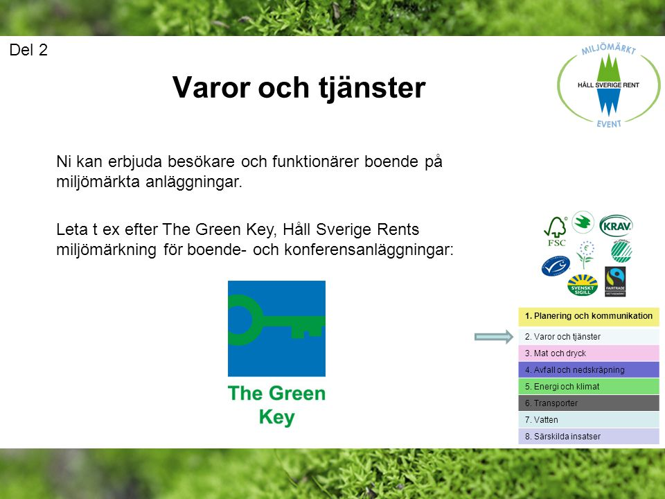 Del 2 Varor och tjänster. Ni kan erbjuda besökare och funktionärer boende på miljömärkta anläggningar.