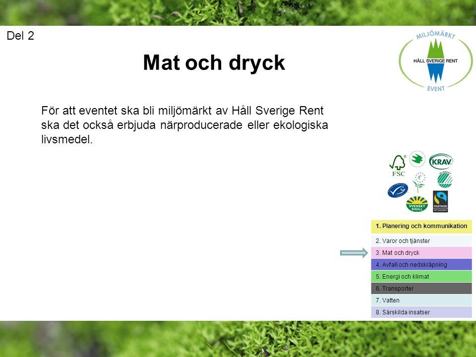 Del 2 Mat och dryck. För att eventet ska bli miljömärkt av Håll Sverige Rent ska det också erbjuda närproducerade eller ekologiska livsmedel.