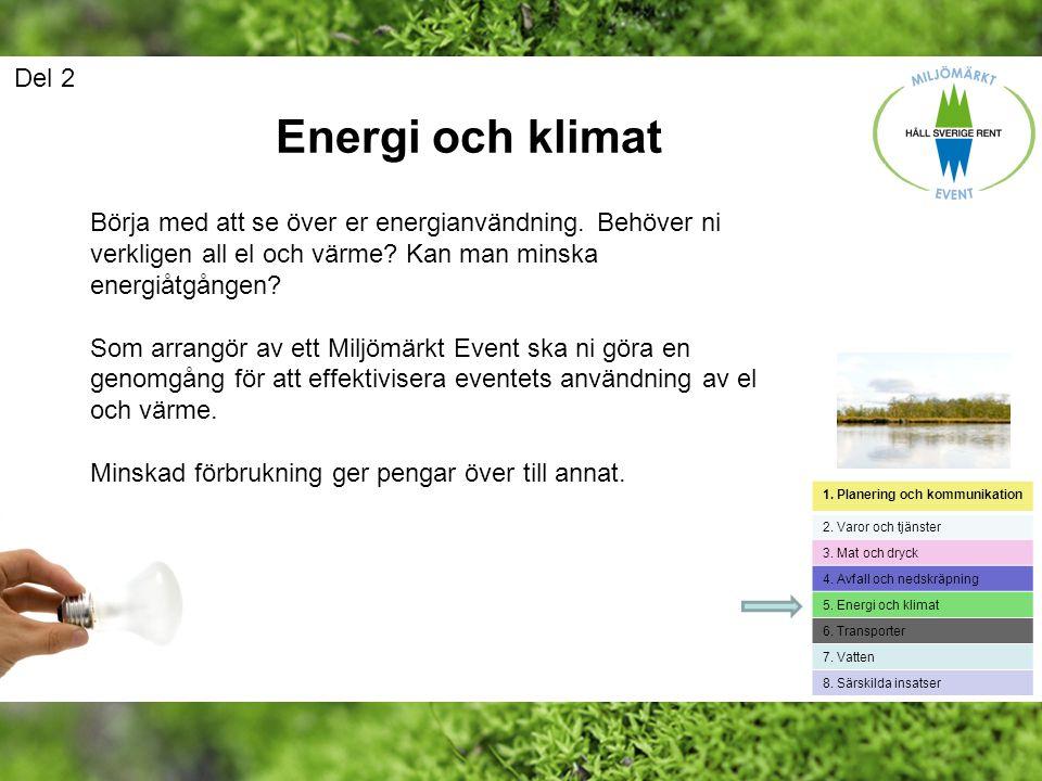 Del 2 Energi och klimat. Börja med att se över er energianvändning. Behöver ni verkligen all el och värme Kan man minska energiåtgången
