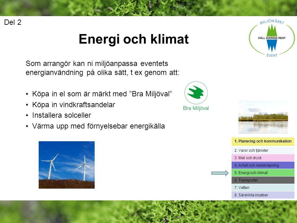 Del 2 Energi och klimat. Som arrangör kan ni miljöanpassa eventets energianvändning på olika sätt, t ex genom att: