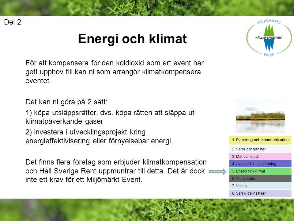 Del 2 Energi och klimat. För att kompensera för den koldioxid som ert event har gett upphov till kan ni som arrangör klimatkompensera eventet.