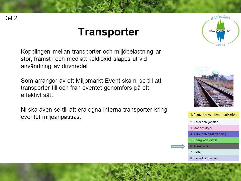 Del 2 Transporter. Kopplingen mellan transporter och miljöbelastning är stor, främst i och med att koldioxid släpps ut vid användning av drivmedel.