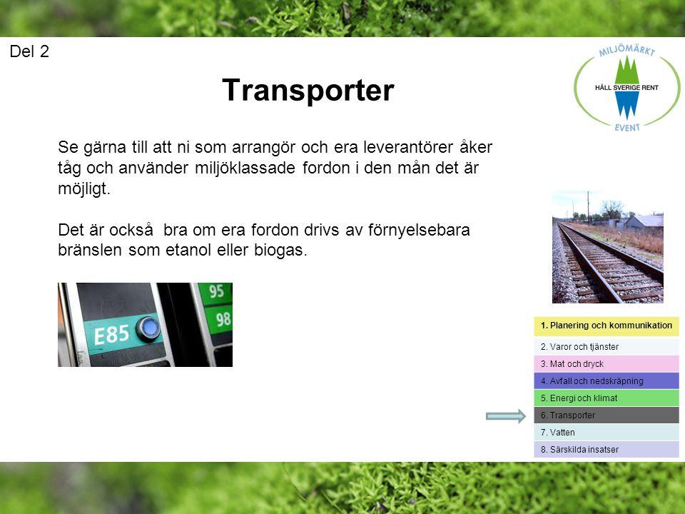 Del 2 Transporter. Se gärna till att ni som arrangör och era leverantörer åker tåg och använder miljöklassade fordon i den mån det är möjligt.