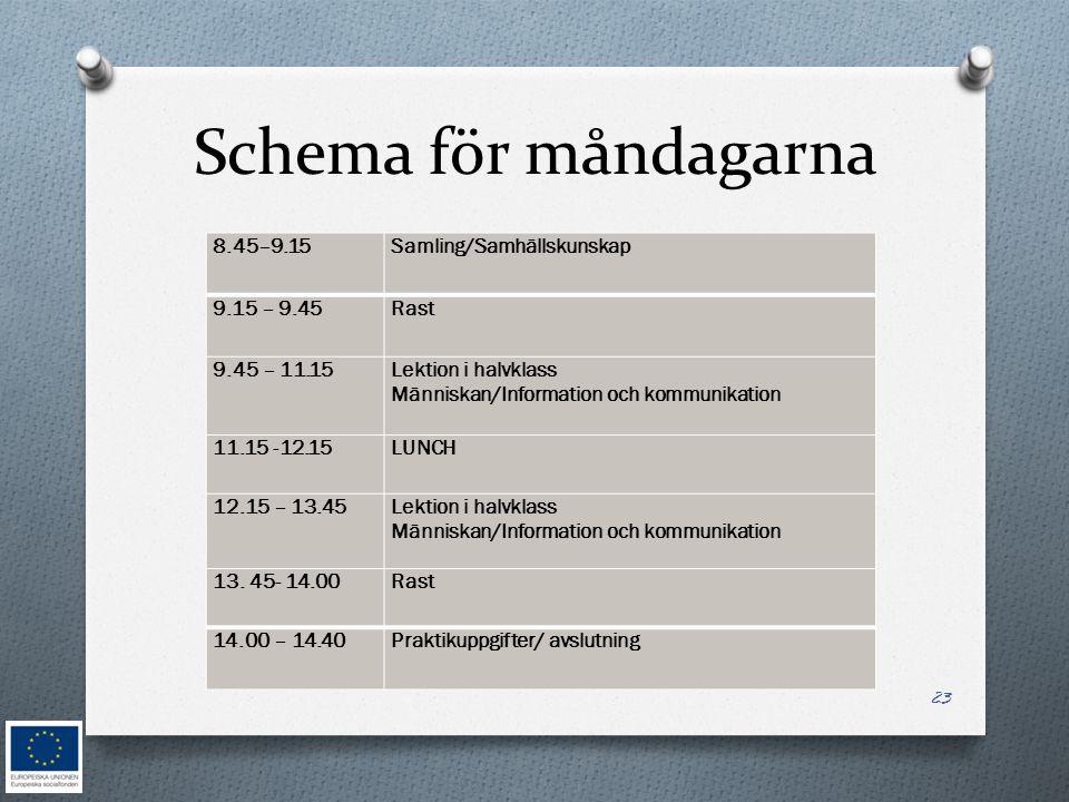 Schema för måndagarna 8.45–9.15 Samling/Samhällskunskap 9.15 – 9.45