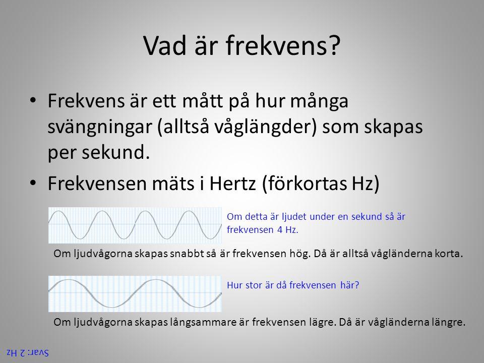 Vad är frekvens Frekvens är ett mått på hur många svängningar (alltså våglängder) som skapas per sekund.