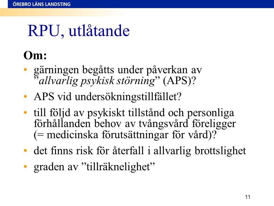 RPU, utlåtande Om: gärningen begåtts under påverkan av allvarlig psykisk störning (APS) APS vid undersökningstillfället