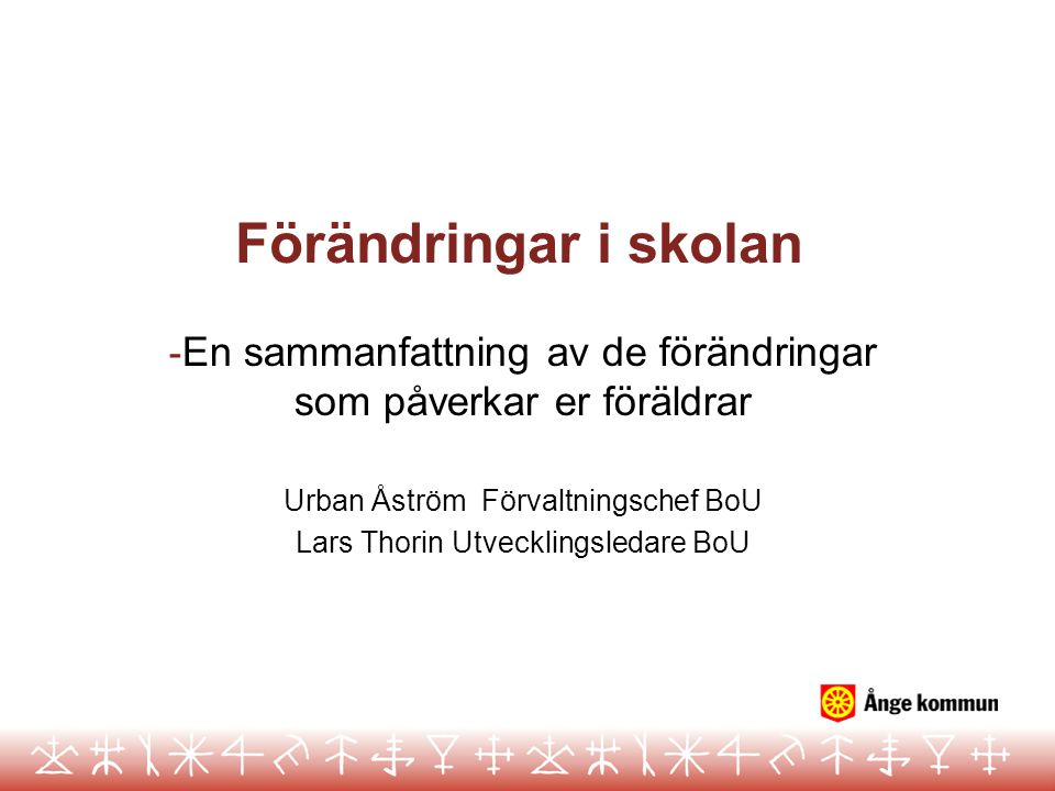 Förändringar i skolan En sammanfattning av de förändringar som påverkar er föräldrar. Urban Åström Förvaltningschef BoU.
