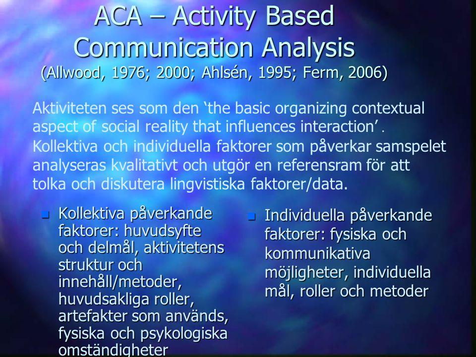 ACA – Activity Based Communication Analysis (Allwood, 1976; 2000; Ahlsén, 1995; Ferm, 2006)