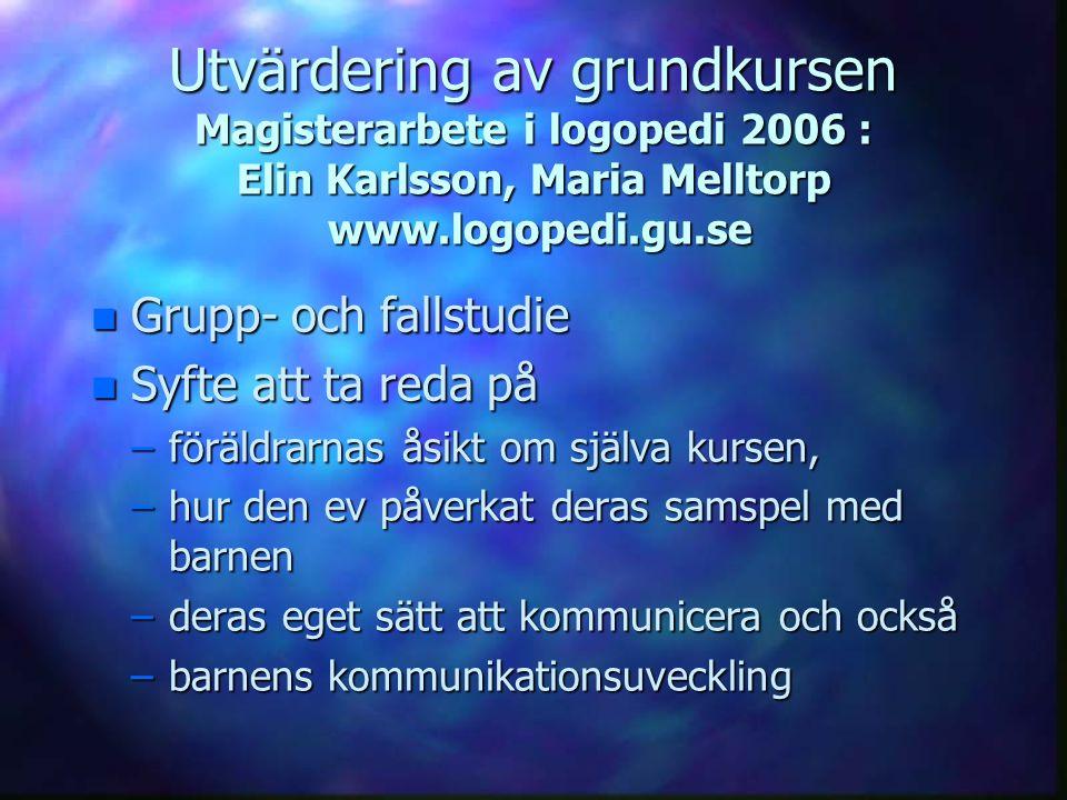 Utvärdering av grundkursen Magisterarbete i logopedi 2006 : Elin Karlsson, Maria Melltorp www.logopedi.gu.se