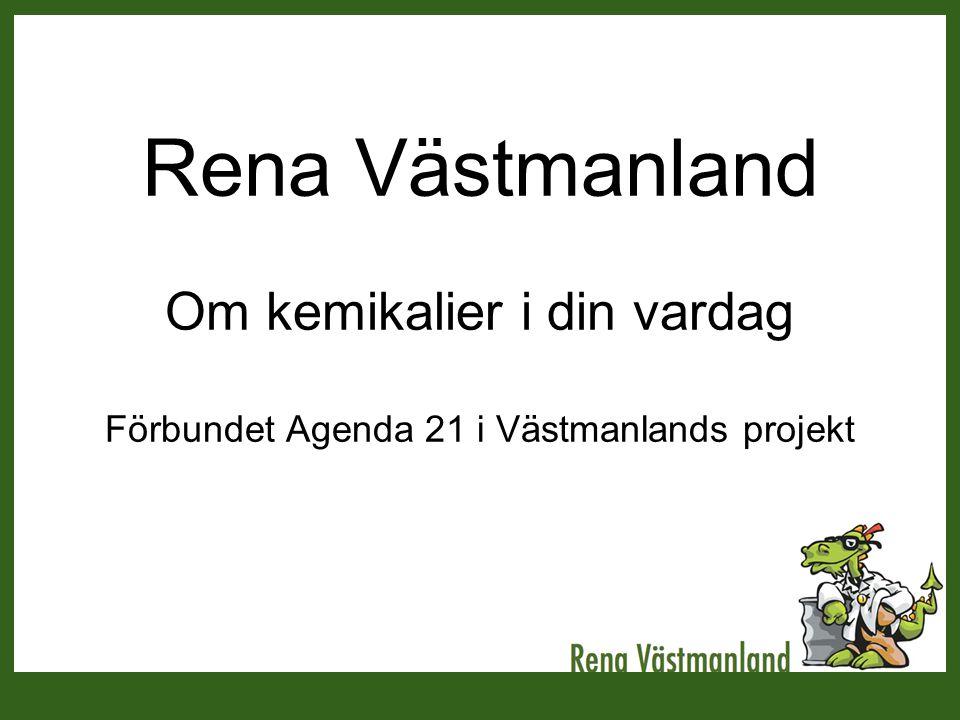 Rena Västmanland Om kemikalier i din vardag Förbundet Agenda 21 i Västmanlands projekt
